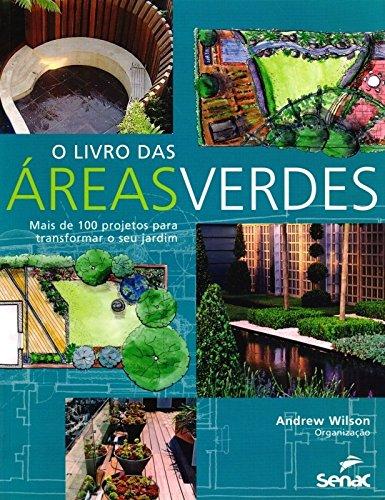 O Livro das Áreas Verdes. Mais de 100 Projetos Para Transformar o Seu Jardim
