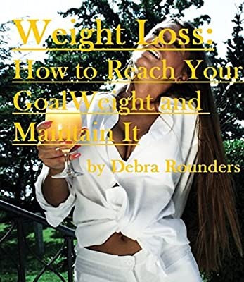Weight Loss:How to Reach Your Goal Weight and Maintain It