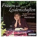 Frauen und Leidenschaften: Ausgewählte Lieblingstexte Hörbuch von Elke Heidenreich Gesprochen von: Elke Heidenreich