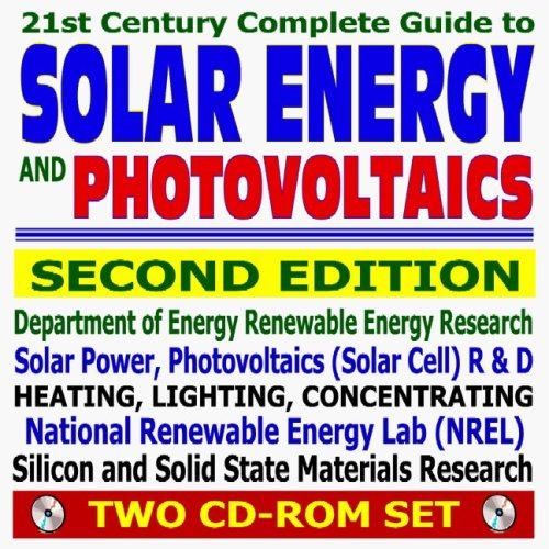 Download 21st Century Complete Guide to Solar Energy and Photovoltaics, Second Edition - Solar Power, Solar Cell Research, Heating, Lighting, and Concentrating, Practical Information (Two CD-ROM Set) pdf