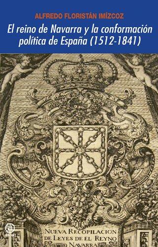 El reino de Navarra y la conformación política de España 1512-1841 Universitaria: Amazon.es: Floristán Imízcoz, Alfredo: Libros