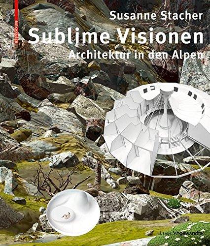 Sublime Visionen: Architektur in Den Alpen