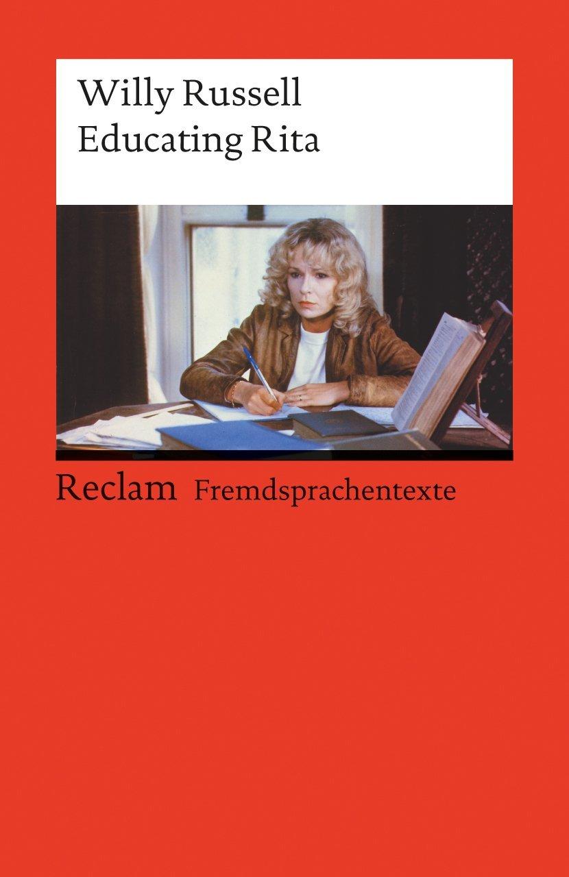 Educating Rita: Englischer Text mit deutschen Worterklärungen. B2–C1 (GER) (Reclams Universal-Bibliothek)