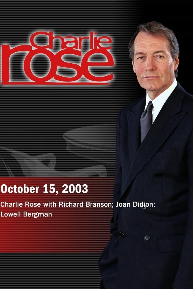 Charlie Rose with Richard Branson; Joan Didion; Lowell Bergman (October 15, 2003)