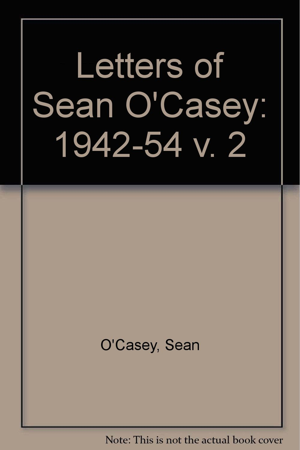 The Letters of Sean O'Casey, Vol. 2: 1942-1954