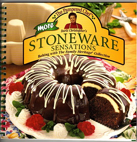 THE PAMPERED CHEF: MORE STONEWARE BAKING SENSATIONS: Baking With The Family Heritage Collection by Doris Christopher (SIMPLY SENSATIONAL Cookbook spiral bound cookbook 97 - American Stoneware