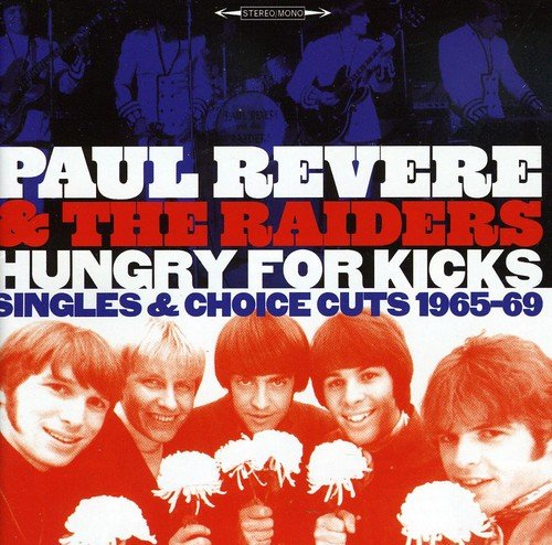 Hungry For Kicks ~ Singles & Choice Cuts 1965-69 /  Paul Revere & The Raiders by Revere, Paul & The Raiders