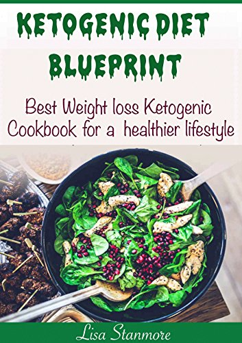 Ketogenic diet: Blueprint - Best Weight Loss Ketogenic Cookbook for a Healthier Lifestyle (Happy and Healthy 1) by Lisa Stanmore
