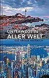 Unterwegs in aller Welt: Das große Reisebuch (KUNTH Unterwegs in ... / Das grosse Reisebuch)