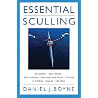 ESSENTIAL SCULLING: AN INTRODUPB: An Introduction to Basic Strokes, Equipment, Boat Handling, Technique and Power and Much More