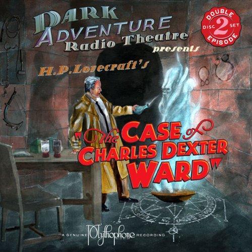 The Case of Charles Dexter Ward: Dark Adventure Radio Theatre ...