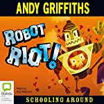 Robot Riot: Schooling Around, Book 4 | Andy Griffiths