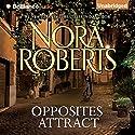 Opposites Attract Hörbuch von Nora Roberts Gesprochen von: Christina Traister
