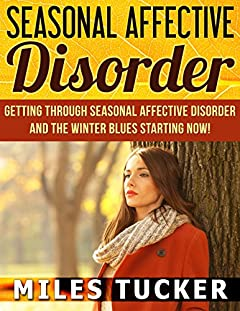 Seasonal Affective Disorder: Getting Through Seasonal Affective Disorder: SAD, seasonal depression, Mental Health, Depression, Winter Blues, Suicide, Mental Illness, anxiety, bipolar, mood