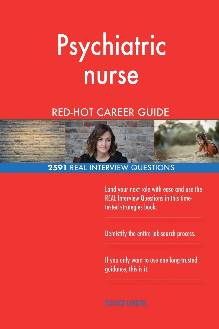 Psychiatric nurse RED-HOT Career Guide; 2591 REAL Interview Questions PDF