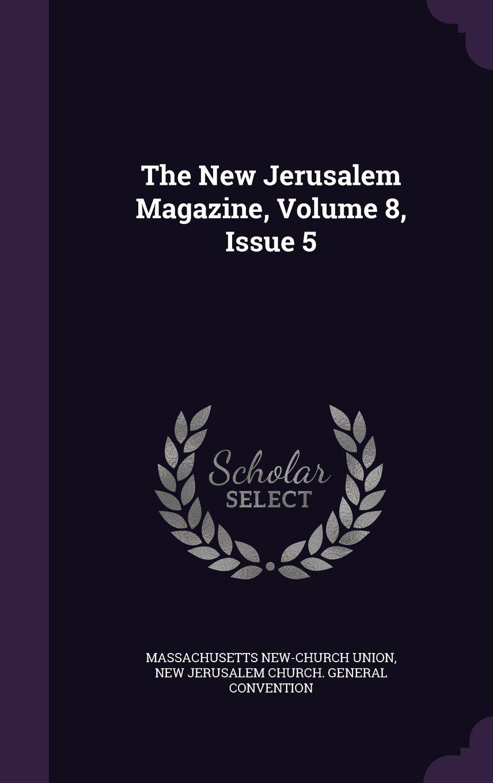 Read Online The New Jerusalem Magazine, Volume 8, Issue 5 ebook