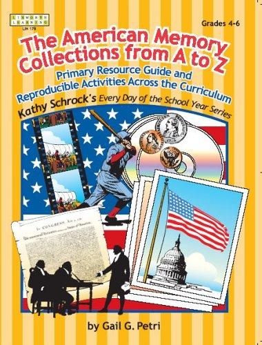 The American Memory Collections From A To Z: Primary Resource Guide And Reproductible Activities Across The Curriculum Grades 4-6