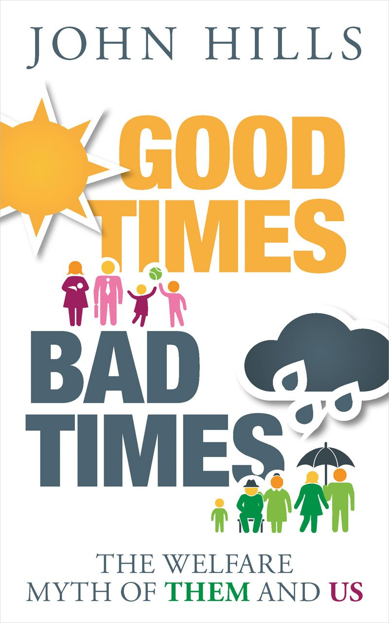 Good Times, Bad Times: The Welfare Myth of Them and Us: Amazon.co.uk: John  Hills: 9781447320036: Books