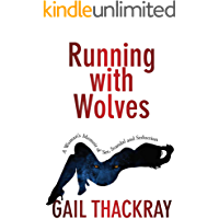 Running With Wolves: A Woman's Memoir of Sex, Scandal and Seduction