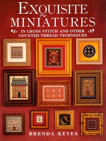 Exquisite Miniatures: In Cross Stitch and Other Counted Thread Techniques (Hors Catalogue)