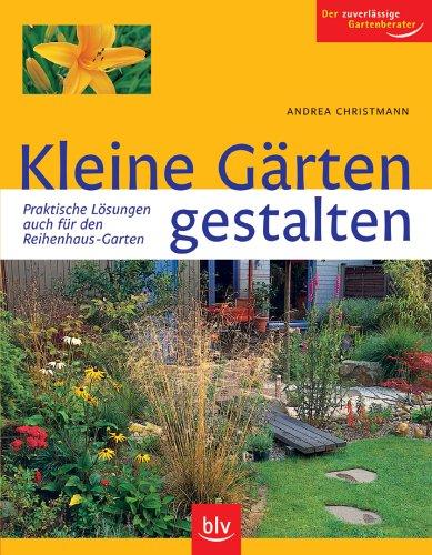 Kleine Gärten Gestalten: Praktische Lösungen – Auch Für Den