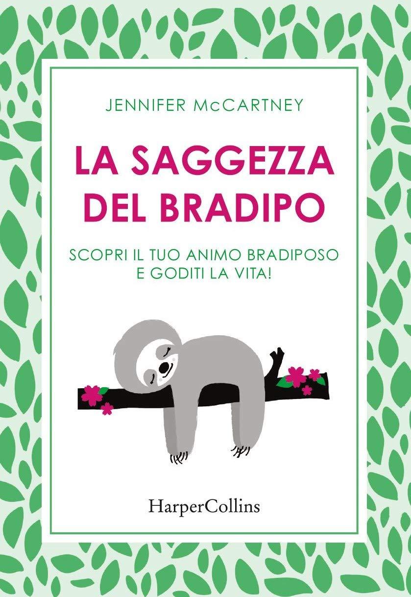 La saggezza del bradipo. Scopri il tuo animo bradiposo e goditi la vita! Copertina rigida – 22 nov 2018 Jennifer McCartney HarperCollins Italia 8869054322 PSICOLOGIA