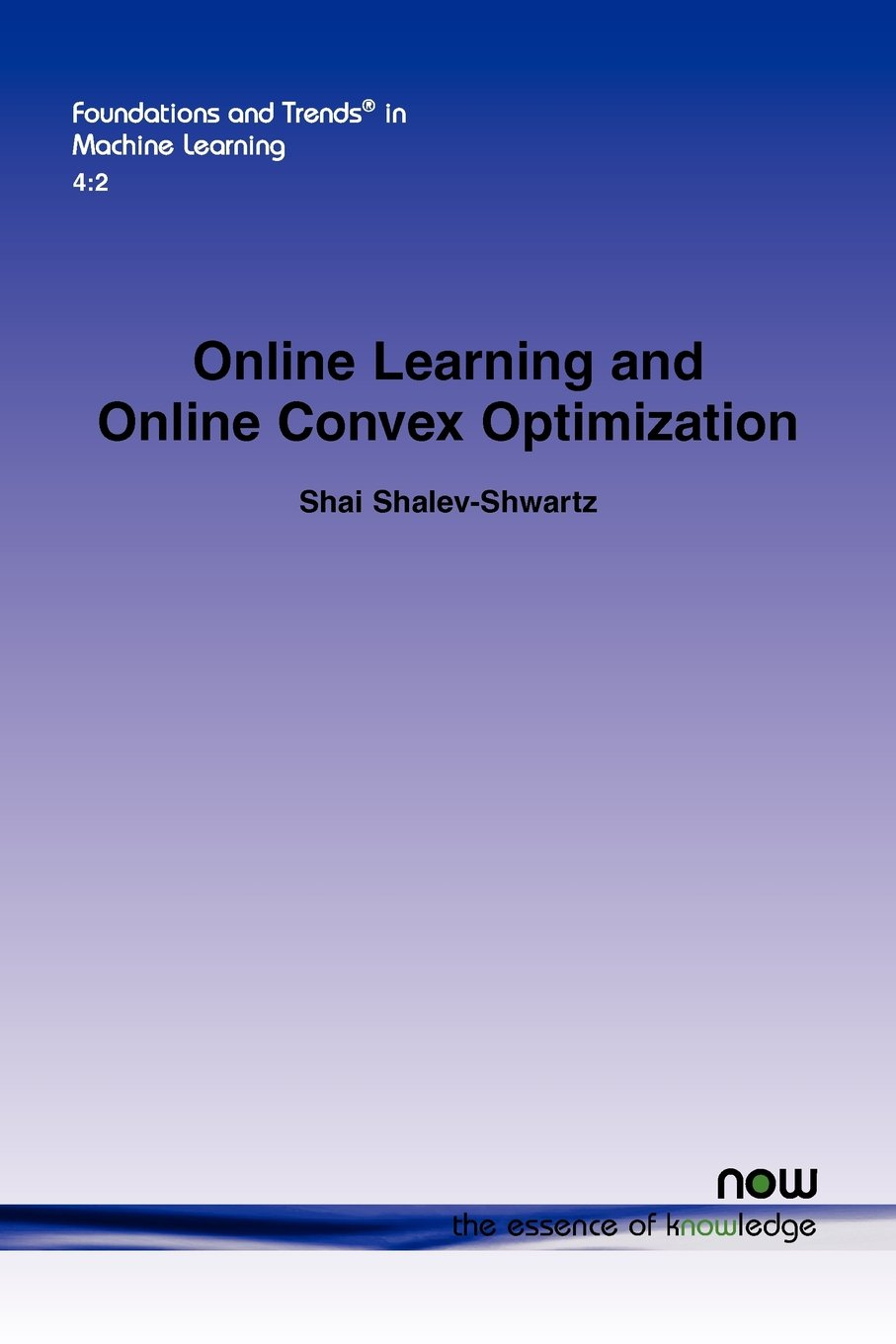 Online Learning and Online Convex Optimization (Foundations and Trends(r) in Machine Learning)