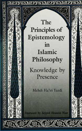 The Principles of Epistemology in Islamic Philosophy: Knowledge by Presence (SUNY series in Islam)