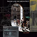 Think Like an Architect: Roger Fullington Series in Architecture Audiobook by Hal Box Narrated by Mark D. Mickelson