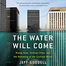 The Water Will Come: Rising Seas, Sinking Cities, and the Remaking of the Civilized World Audiobook by Jeff Goodell Narrated by Ian Ferguson