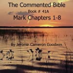 The Commented Bible: Book 41A - Mark | Jerome Cameron Goodwin