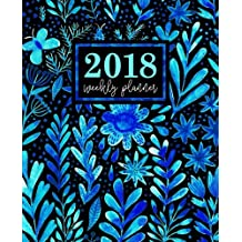 Weekly Planner: 2018 Weekly Planner: Portable Format: Blue Watercolor Florals Premium Cover with Modern Calligraphy & Lettering Art: Daily, Weekly & ... & Seniors for Relaxation & Stress Relief)
