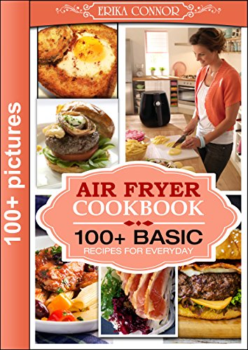 Air Fryer Cookbook - 100+ Basic Recipes for Everyday: Air Fryer Recipes with Pictures and Nutritional Values. by Erika Connor