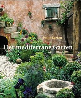 Mediterane Gärten der mediterrane garten amazon de pattie barron simon mcbride bücher