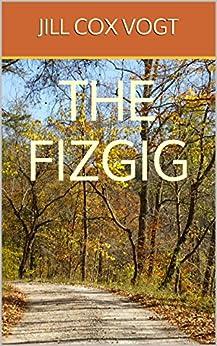 The Fizgig by [Vogt, Jill Cox]