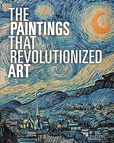The Paintings That Revolutionized Art (Reprint) (2015-04-29) [Paperback] PDF