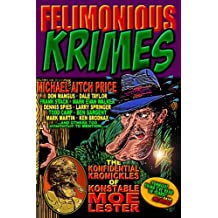 Felimonious Krimes: The Konfidential Kronickles of Konstable Moe Lester