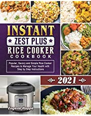 Instant Zest Plus Rice Cooker Cookbook 2021: Popular, Savory and Simple Rice Cooker Recipes to Manage Your Health with Step by Step Instructions