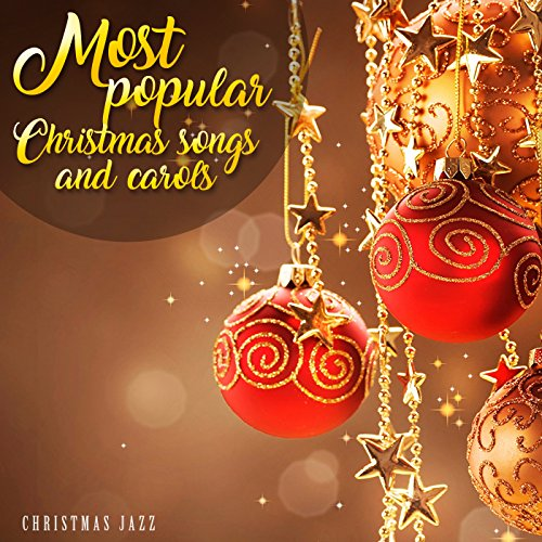 Most Popular Christmas Songs And Carols (Most Popular Christmas Carols)