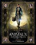 Au coeur de la magie : le making of des Animaux Fantastiques (French Edition)