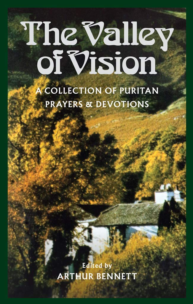 The Valley Of Vision  A Collection Of Puritan Prayers And Devotions