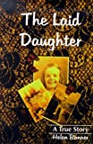 The Laid Daughter : A True Story, Bonner, Helen, 1884178235