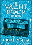 The Yacht Rock Book: The oral history of the soft, smooth sounds of the 70s and 80s