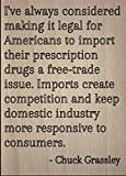 """""""I've always considered making it legal for Americans to import their prescription drugs a free-trade issue. Imports create competition and keep domestic industry more responsive to consumers."""" quote by Chuck Grassley Motivation and inspiration are w..."""