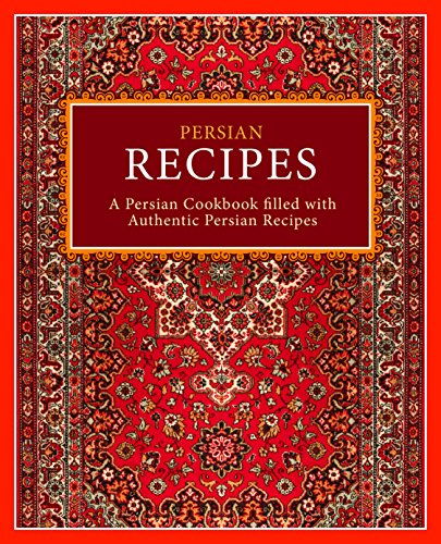 Persian Recipes: A Persian Cookbook Filled with Authentic Persian Recipes (2nd Edition) by BookSumo Press