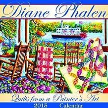 Quilts From A Painter's Art 2015 Calendar by Diane Phalen (2014-09-15)