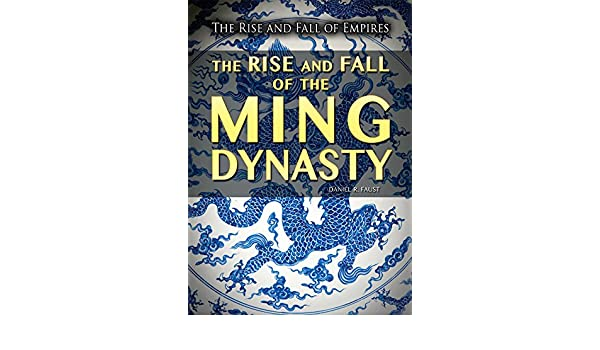 Amazon the rise and fall of the ming dynasty the rise and fall amazon the rise and fall of the ming dynasty the rise and fall of empires 9781499463484 daniel r faust books fandeluxe Choice Image