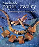 Handmade Paper Jewelry: 40 Beautiful Projects to Make & Wear