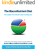 """The MacroNutrient Diet: The Complete """"Do It Yourself"""" Guide to Getting Lean"""