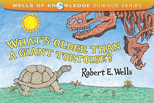 What's Older Than a Giant Tortoise? (Wells of Knowledge Science Series)